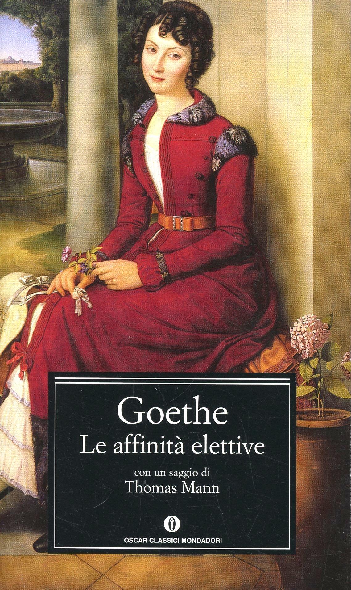 goethe - :: Le affinità elettive di Johann Wolfgang von Goethe (Mondadori 2001) a cura di Marcello Caccialanza — Liberi di scrivere