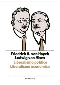 HAYEK E MISES - Liberalismo politico. Liberalismo economico
