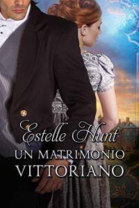 Un matrimonio vittoriano Amori vittoriani Vol. 1